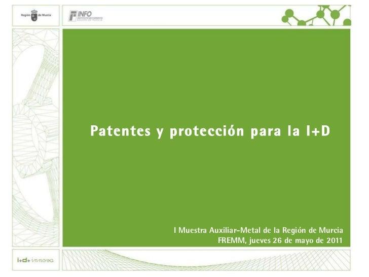 Patentes y protección para la I+D I Muestra Auxiliar-Metal de la Región de Murcia FREMM, jueves 26 de mayo de 2011