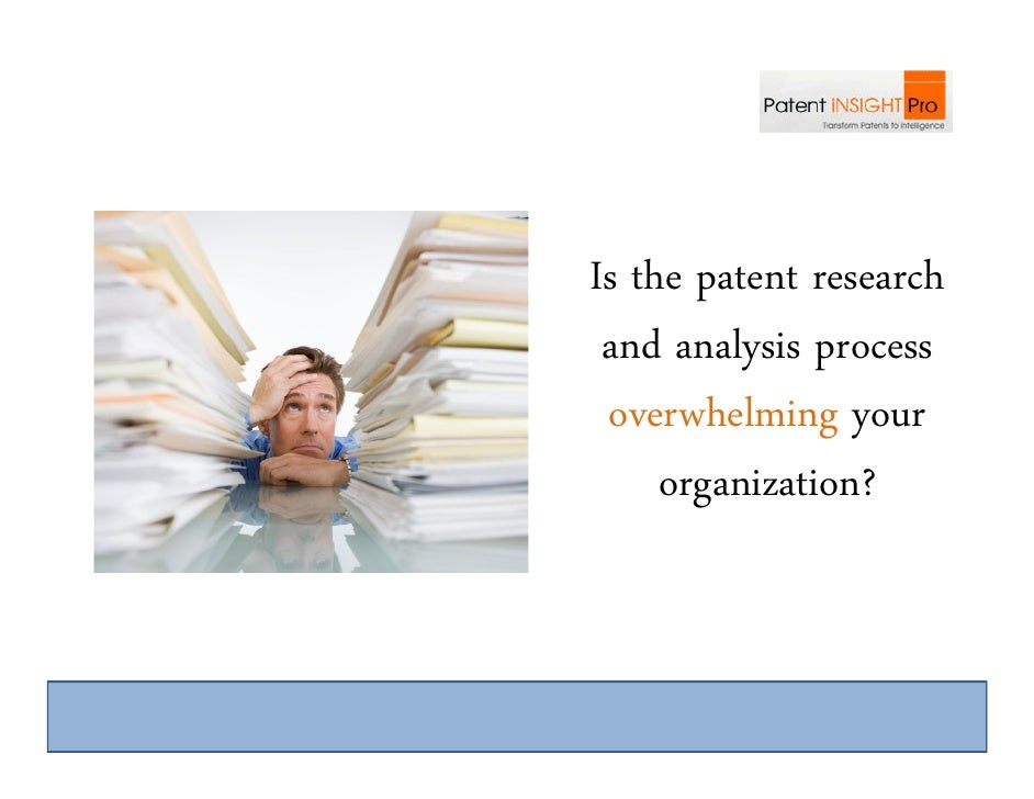 Is the patent research  and analysis process  overwhelming your      organization?