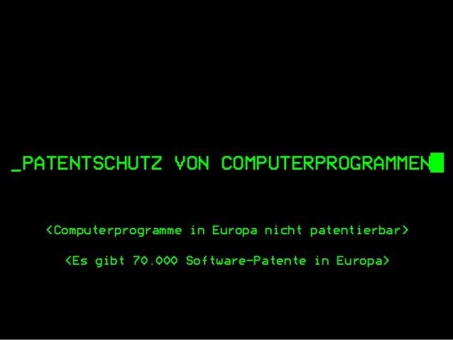 _PATENTSCHUTZ VON COMPUTERPROGRAMMEN█ <Computerprogramme in Europa nicht patentierbar> <Es gibt 70.000 Software-Patente in...
