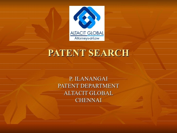 PATENT SEARCH P. ILANANGAI PATENT DEPARTMENT ALTACIT GLOBAL CHENNAI
