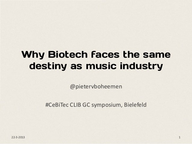 Why Biotech faces the same       destiny as music industry                    @pietervboheemen            #CeBiTec CLIB GC...