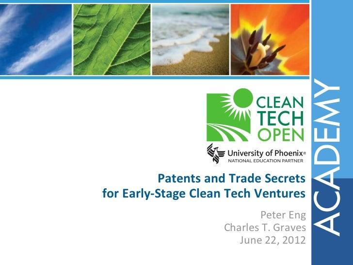 Patents and Trade Secretsfor Early-Stage Clean Tech Ventures                           Peter Eng                    Charle...