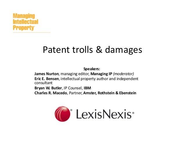 Patenttrolls&damages Speakers: JamesNurton,managingeditor,ManagingIP (moderator) EricE.Bensen,intellectualprop...