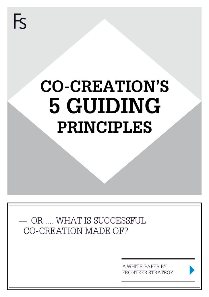 CO-CREATION'S     5 GUIDING       PRINCIPLES OR .... WHAT IS SUCCESSFULCO-CREATION MADE OF?                     A WHITE-PA...