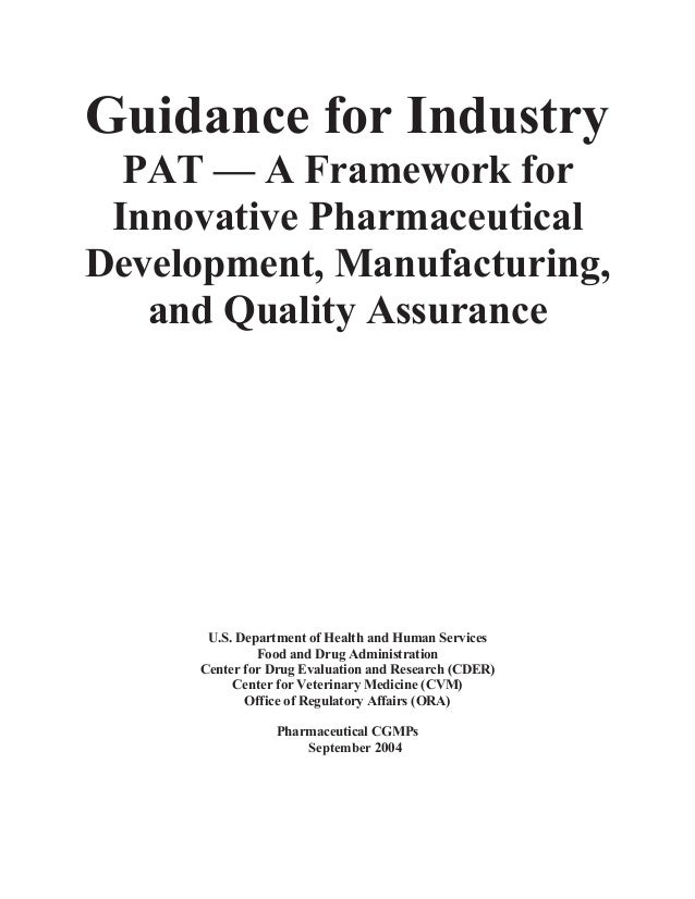 Guidance for Industry   PAT — A Framework for  Innovative Pharmaceutical Development, Manufacturing,    and Quality Assura...
