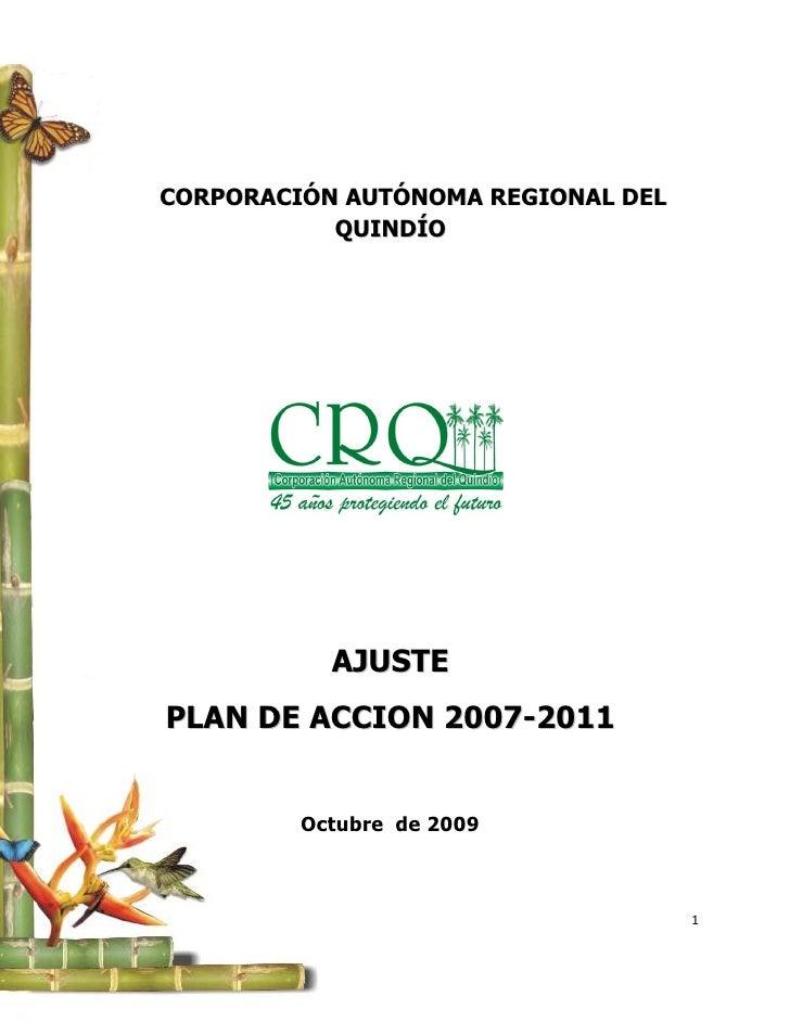 CORPORACIÓN AUTÓNOMA REGIONAL DEL           QUINDÍO           AJUSTEPLAN DE ACCION 2007-2011         Octubre de 2009      ...
