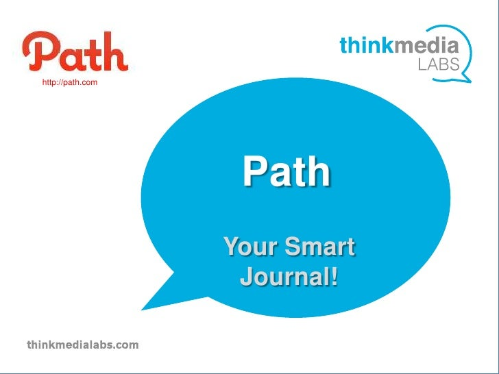 http://path.com                   Path                   v                  Your Smart                   Journal!