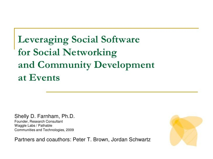 Leveraging Social Software for Social Networking and Community Development at Events<br />Shelly D. Farnham, Ph.D. <br />F...