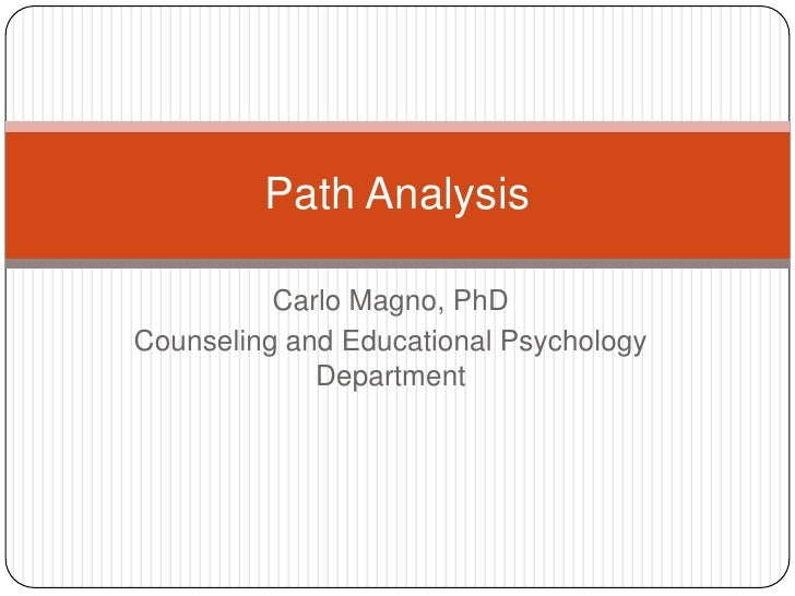 Carlo Magno, PhD<br />Counseling and Educational Psychology Department<br />Path Analysis<br />