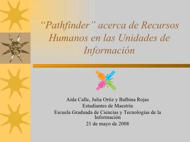 """"""" Pathfinder"""" acerca de Recursos Humanos en las Unidades de Información Aída Calle, Julia Ortiz y Balbina Rojas Estudiante..."""