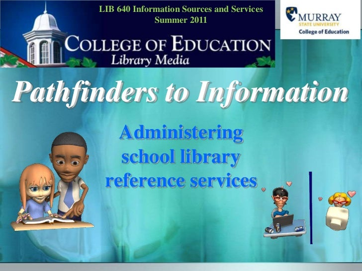 Pathfinders to Information:  administering reference services in school libraries