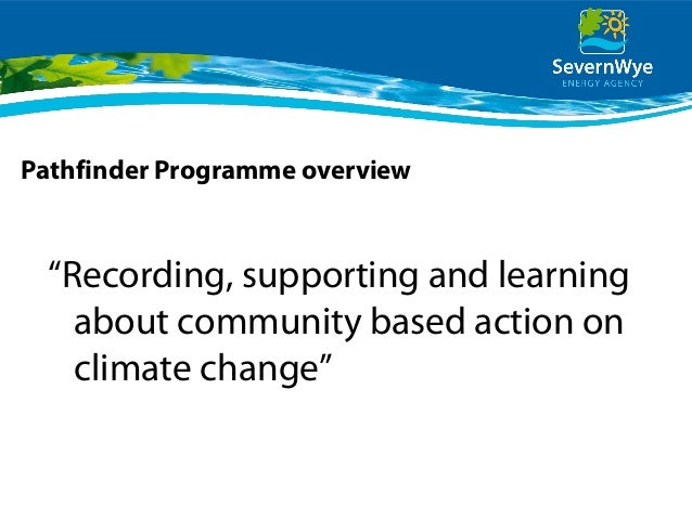 """Pathfinder Programme overview """"Recording, supporting and learning about community based action on climate change"""""""