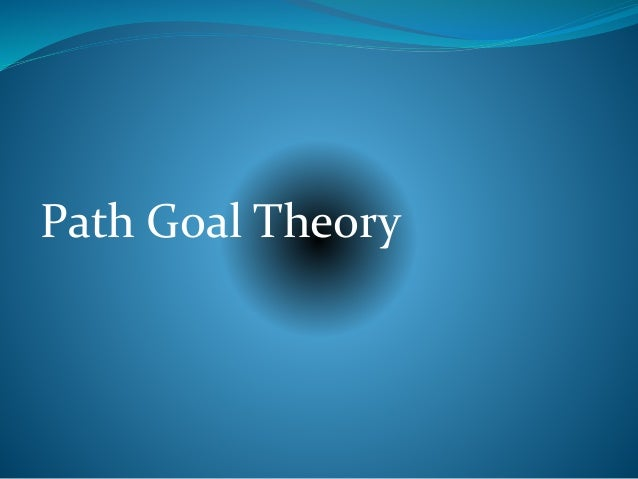 use of the path goal theory Answer to 15) according to the path-goal theory of leadership, ______ leaders   which of the following would strengthen the suggestion that troy should use a.