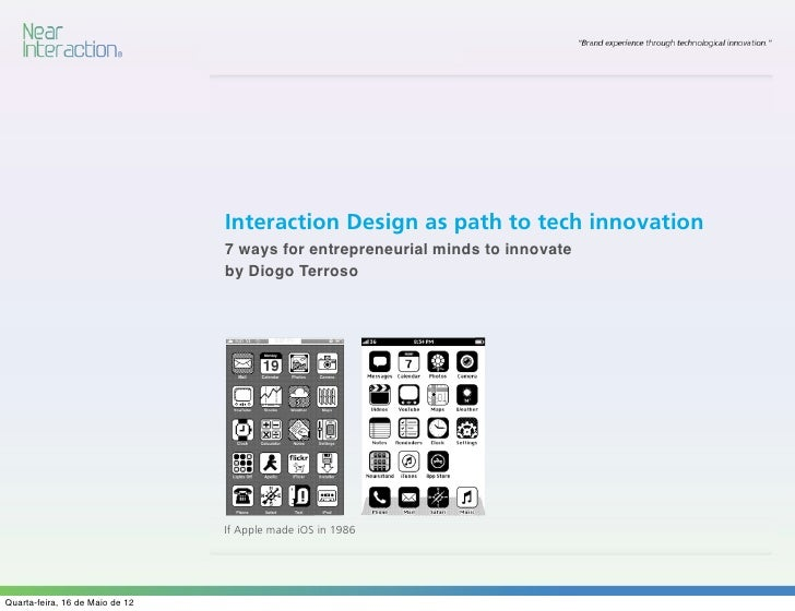 07 Maio de 2012     Diogo Terroso   IxD                                   Interaction Design as path to tech innovation   ...