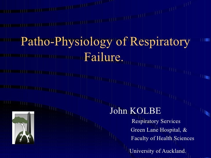 Patho-Physiology of Respiratory Failure.  John KOLBE Respiratory Services Green Lane Hospital, & Faculty of Health Science...