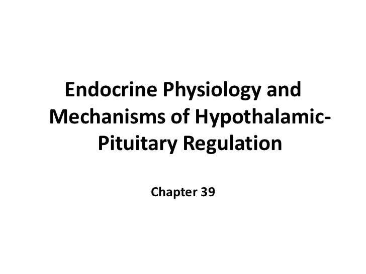Endocrine Physiology andMechanisms of Hypothalamic-    Pituitary Regulation         Chapter 39