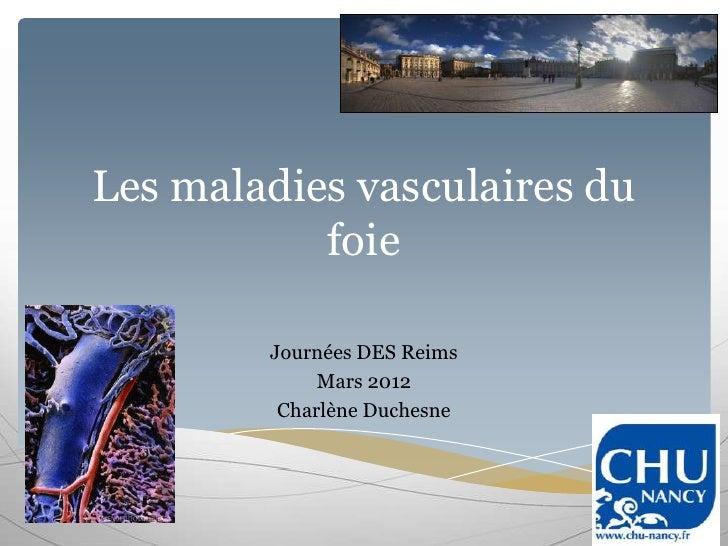 Les maladies vasculaires du           foie        Journées DES Reims             Mars 2012         Charlène Duchesne