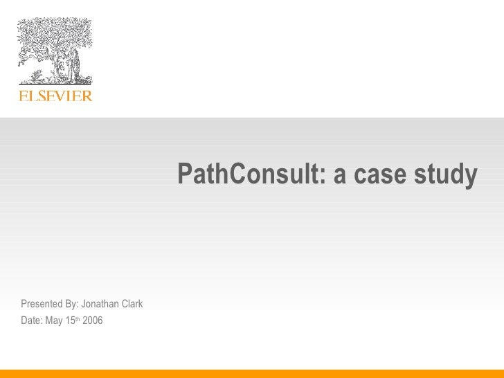 PathConsult: a case study Presented By: Jonathan Clark Date: May 15 th  2006