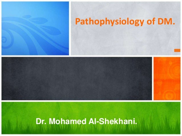 Dr. Mohamed Al-Shekhani. Pathophysiology of DM.