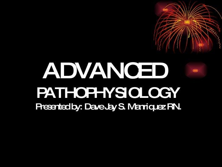 ADVANCED  PATHOPHYSIOLOGY Presented by: Dave Jay S. Manriquez RN.