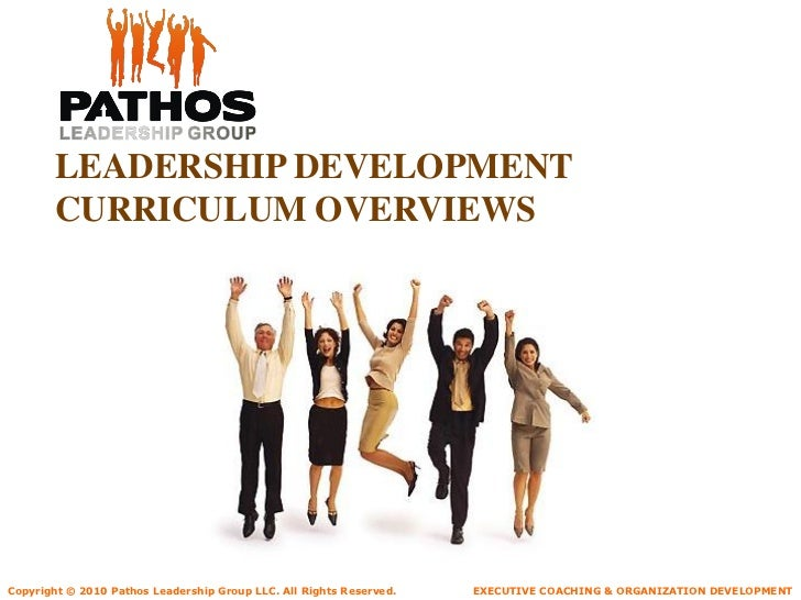 LEADERSHIP DEVELOPMENT       CURRICULUM OVERVIEWSCopyright © 2010 Pathos Leadership Group LLC. All Rights Reserved.   EXEC...