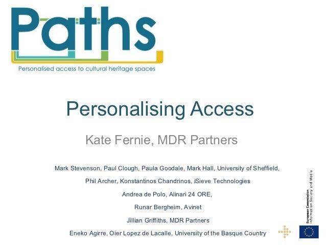 Personalising Access          Kate Fernie, MDR PartnersMark Stevenson, Paul Clough, Paula Goodale, Mark Hall, University o...