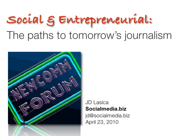 Social & Entrepreneurial: The paths to tomorrow's journalism                     JD Lasica	 	 	 	 	 	 	                 So...