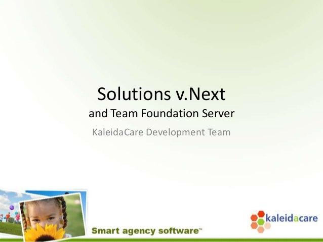 Solutions v.Nextand Team Foundation ServerKaleidaCare Development Team