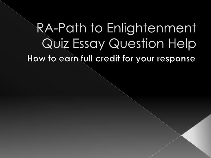 RA-Path to Enlightenment Quiz Essay Question Help<br />How to earn full credit for your response<br />