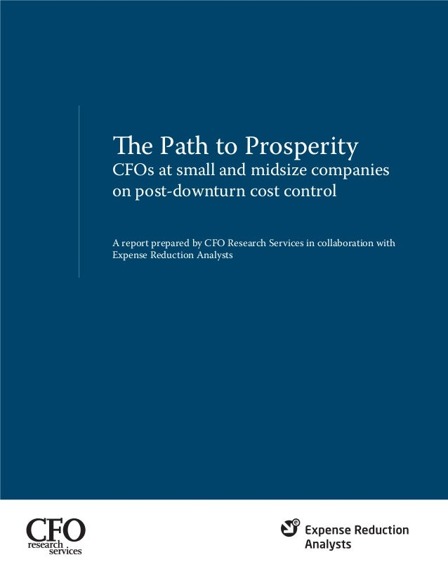 The Path to Prosperity CFOs at small and midsize companies on post-downturn cost control A report prepared by CFO Research...