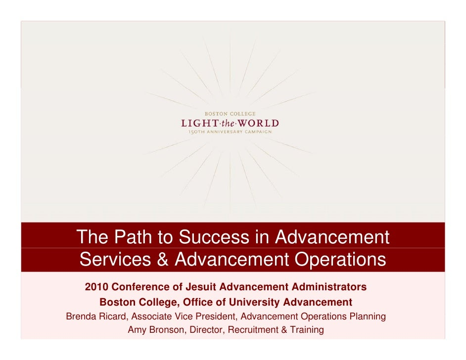 The Path to Success in Advancement   Services & Advancement Operations     2010 Conference of Jesuit Advancement Administr...