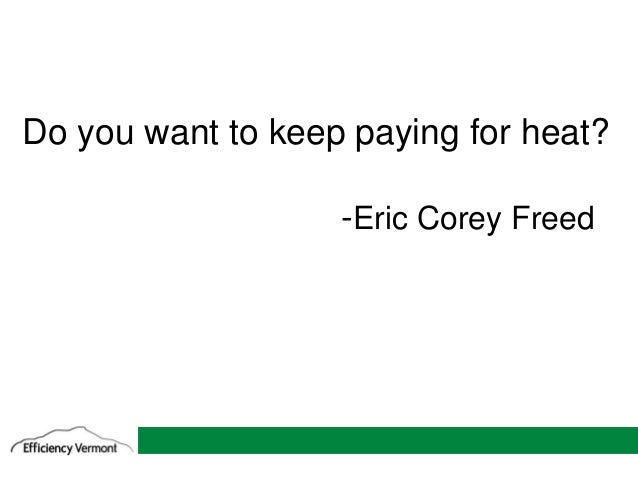 1 Do you want to keep paying for heat? -Eric Corey Freed