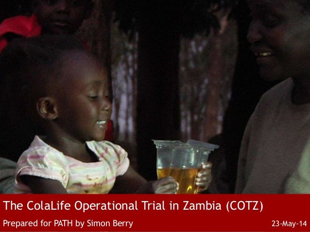 The ColaLife Operational Trial in Zambia (COTZ) Prepared for PATH by Simon Berry 23-May-14