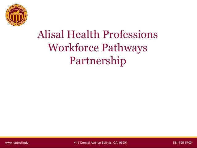 Alisal Health Professions Workforce Pathways Partnership  www.hartnell.edu  411 Central Avenue Salinas, CA. 93901  831-755...