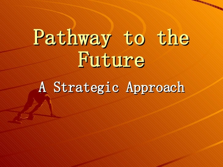 Pathway to the Future A Strategic Approach