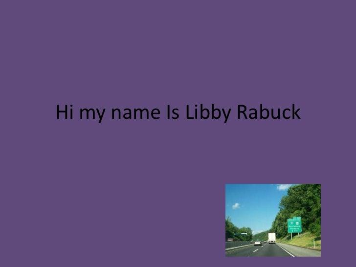 Hi my name Is Libby Rabuck