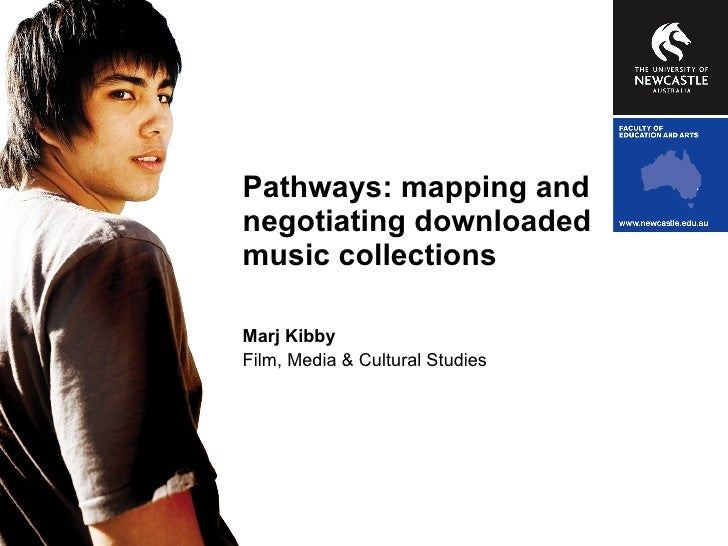 Pathways: mapping and negotiating downloaded music collections Marj Kibby Film, Media & Cultural Studies