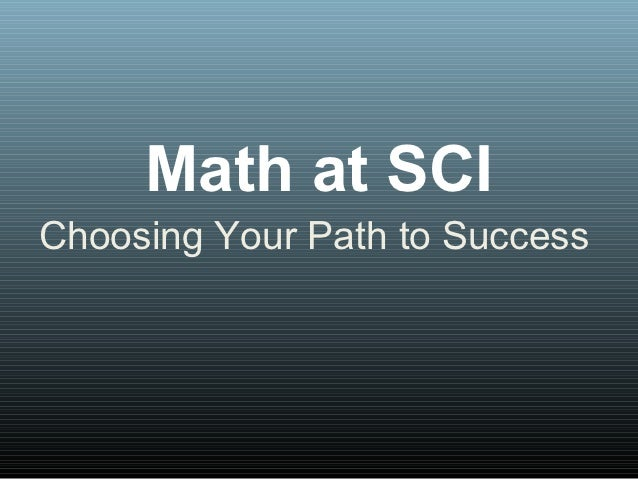 Math at SCIChoosing Your Path to Success