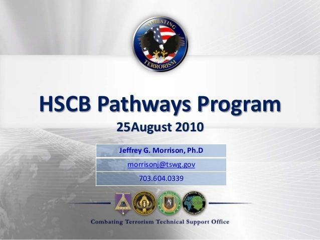 HSCB Pathways Program 25August 2010 Jeffrey G. Morrison, Ph.D morrisonj@tswg.gov 703.604.0339