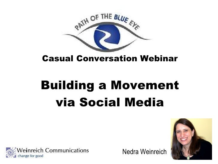 Casual Conversation Webinar Building a Movement via Social Media Nedra Weinreich