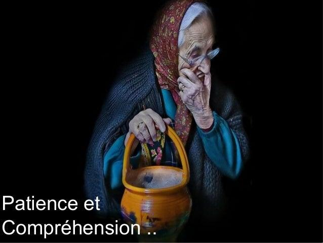 Patience etCompréhension ..