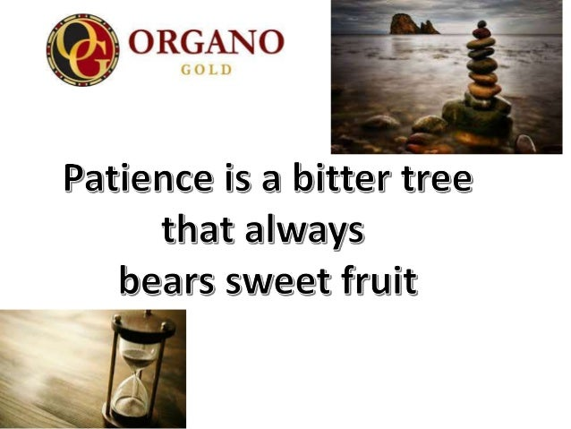 Patience is a bitter tree