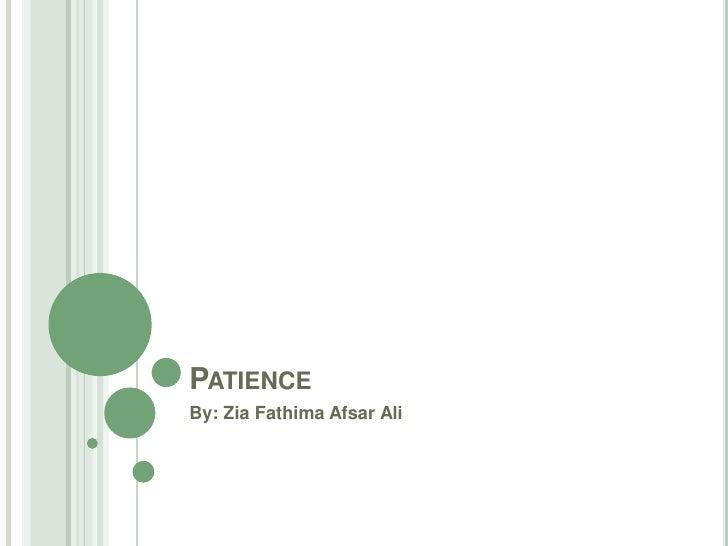 PATIENCEBy: Zia Fathima Afsar Ali