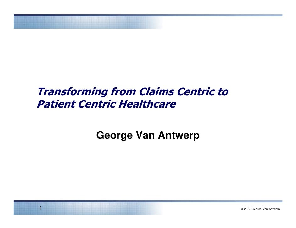Transforming from Claims Centric to Patient Centric Healthcare            George Van Antwerp     1                        ...