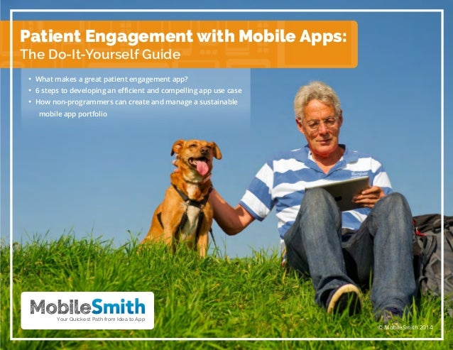 Patient Engagement with Mobile Apps: The Do-It-Yourself Guide • What makes a great patient engagement app? • 6 steps to de...