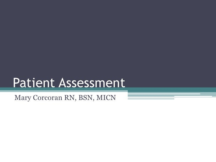 Patient Assessment<br />Mary Corcoran RN, BSN, MICN<br />