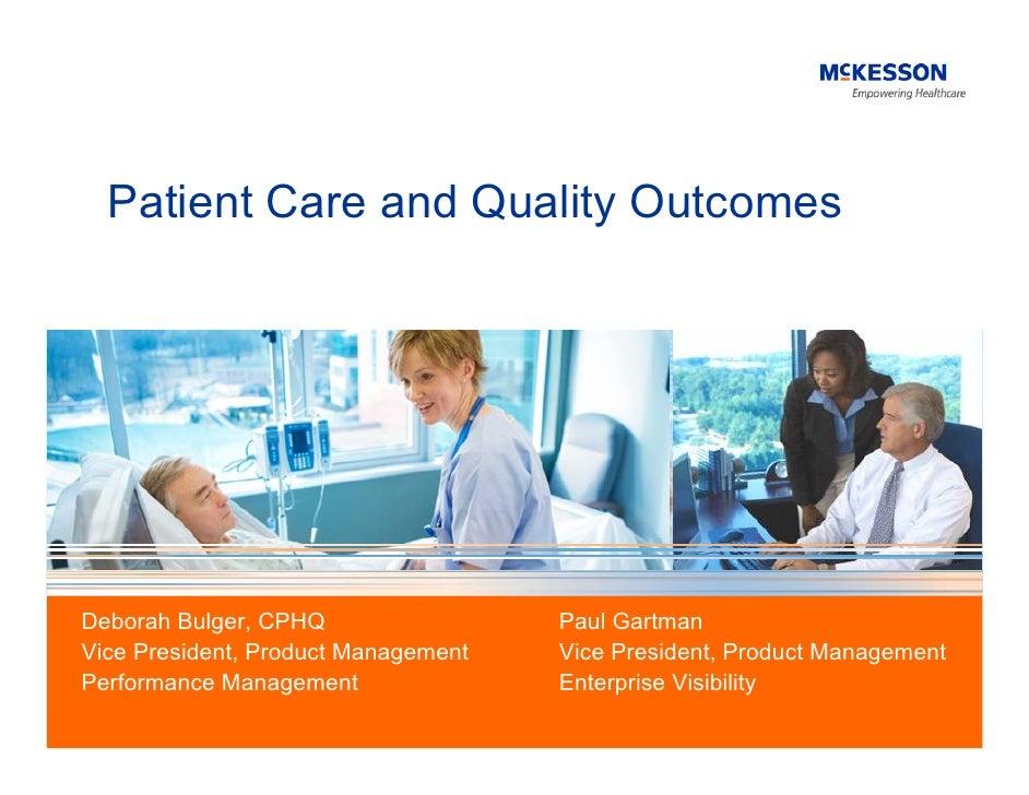 Patient Care and Quality Outcomes     Deborah Bulger, CPHQ                 Paul Gartman Vice President, Product Management...