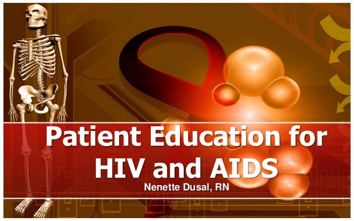 Patient Education for    HIV and AIDS       Nenette Dusal, RN