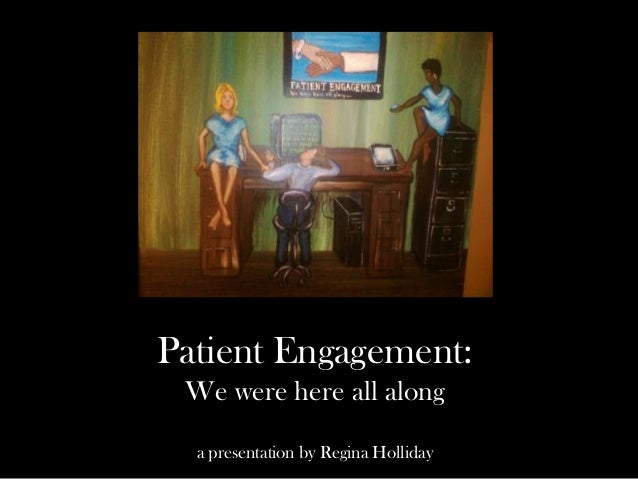 Patient Engagement: We were here all along  a presentation by Regina Holliday