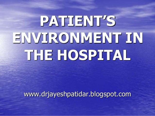 PATIENT'SENVIRONMENT INTHE HOSPITALwww.drjayeshpatidar.blogspot.com